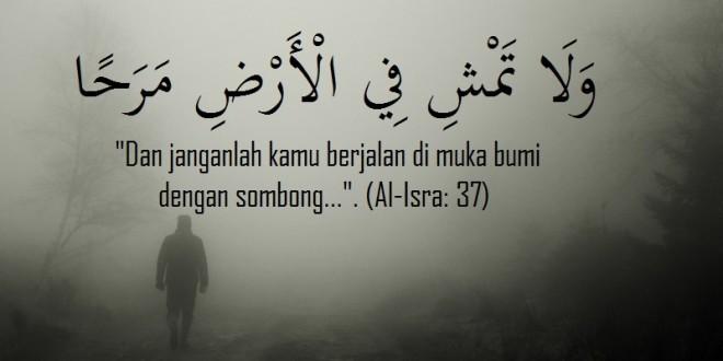 Dan Jangan Berjalan Di Muka Bumi ini Dengan Sombong... (Al-Isra: 37)