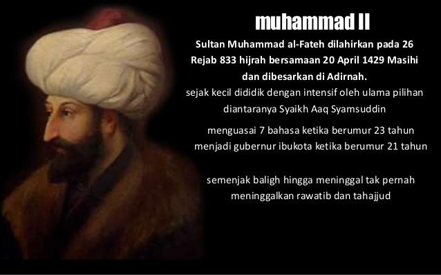 """""""Konstantinopel akan ditaklukkan, maka sebaik-baik pemimpin adalah pemimpin yang berhasil menaklukkannya, dan sebaik-baik bala tentara adalah bala tentara yang menaklukkannya"""". (HR Ahmad)"""